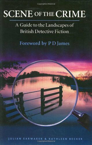Scene of the Crime: A Guide to the Landscapes of British Detective Fiction By J