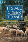 It's All Greek to Me!: A Tale of a Mad Dog and an Englishman, Ruins, Retsina - And Real Greeks by John Mole (Paperback, 2005)