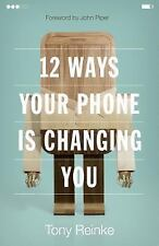 12 Ways Your Phone Is Changing You by Tony Reinke (2017, Paperback)