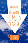 Between Heaven and Earth: An Adventure in Free Fall by Doug Garr (Paperback / softback, 2009)