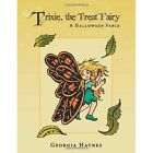 Trixie The Treat Fairy a Halloween Fable 9781438976587 by Georgia Haynes Book