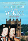On the Trail of the Yorks by Kristie Dean (Hardback, 2016)