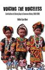 Voicing the Voiceless: Contributions to Closing Gaps in Cameroon History, 1958-2009 by Walter Gam (Paperback, 2010)