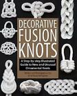 Decorative Fusion Knots: A Step-by Step Illustrated Guide to Unique and Unusual Ornamental Knots by J. D. Lenzen (Paperback, 2010)