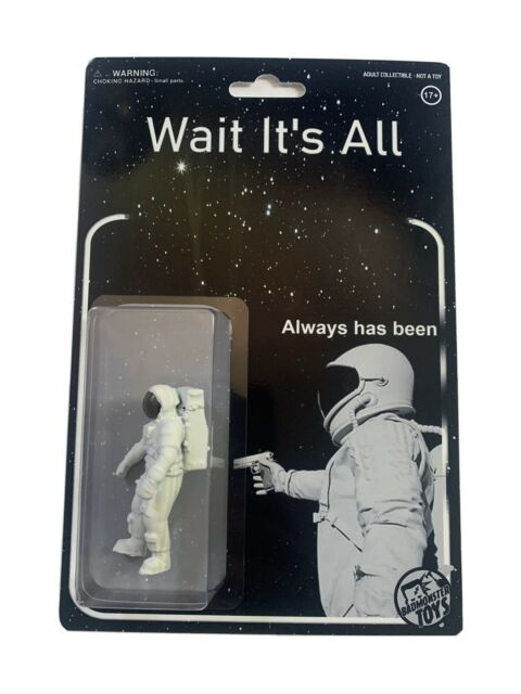Wait It's All Always Has Been Astronaut Meme Custom TOY ...
