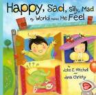 Happy, Sad, Silly, Mad: My World Makes Me Feel by John E Mitchell (Hardback, 2009)