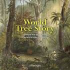 World Tree Story: History and Legend of the World's Ancient Trees by Julian Hight (Hardback, 2015)