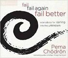 Fail, Fail Again, Fail Better: Wise Advice for Leaning into the Unknown by Pema Chodron (CD-Audio, 2015)