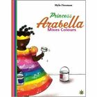 Princess Arabella Mixes Colours by Mylo Freeman (Paperback, 2016)