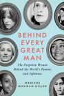 Behind Every Great Man: Women in the Shadows of History's Alpha Males by Marlene Wagman-Geller (Paperback, 2015)