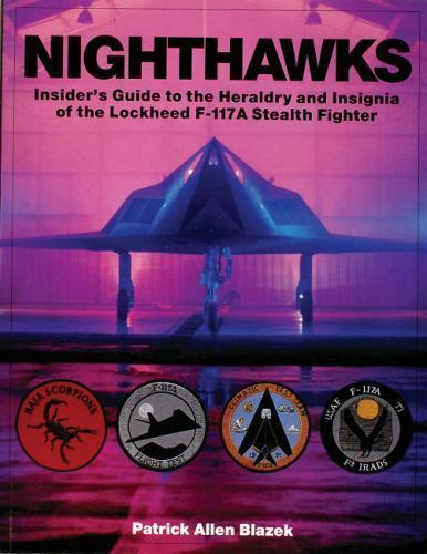Nighthawks: Insider's Guide to the Heraldry and Insignia of the Lockheed F-117A