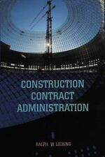 Construction Contract Administration by Ralph W. Liebing (1997, Hardcover)