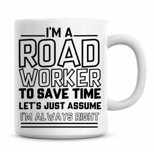I/'m A Road Worker Lets Just Assume I/'m Always Right Funny Coffee Mug Gifts 1149