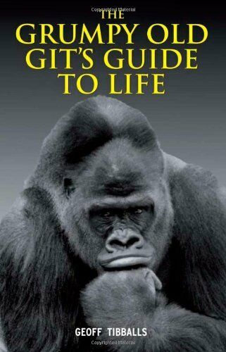 1 of 1 - The Grumpy Old Git's Guide to Life By Geoff Tibballs