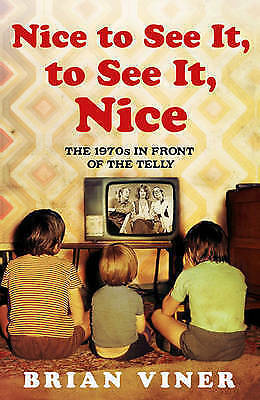 Nice to See it, to See it, Nice: The 1970s in Front of the Telly by Brian Viner