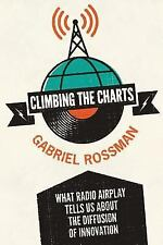 Climbing the Charts : What Radio Airplay Tells Us about the Diffusion of Innovation by Gabriel Rossman (2015, Paperback)