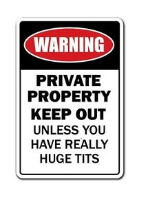 WARNING-PRIVATE-PROPERTY-KEEP-OUT-UNLESS-YOU-HAVE-REALLY-HUGE-TITS-12-034-X8-034-A-TITS