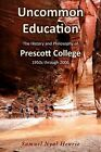 Uncommon Education: The History and Philosophy of Prescott College, 1950s Through 2006 by Samuel Nyal Henrie (Paperback / softback, 2009)