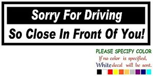 """Sorry For Driving So Close Funny Vinyl Decal Sticker Car Window laptop truck 7"""""""