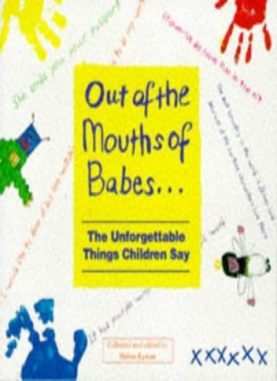 Out of the Mouths of Babes: The Unforgettable Things Children Say