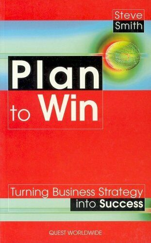 Plan to Win: Turning Strategy into Success (Quest S.) By Steve Smith