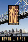 The River Lime: A Gathering of Friends by Irwin L. Hinds (Hardback, 2011)
