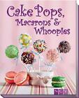Cake Pops, Macarons & Whoopies (2014, Gebundene Ausgabe)