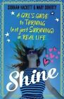 Shine: A Girl's Guide to Thriving (Not Just Surviving) in Real Life by Siobhan Hackett, Mary Doherty (Paperback, 2016)