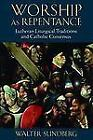 Worship As Repentance : Lutheran Liturgical Traditions and Catholic Consensus by Walter Sundberg (2012, Paperback)