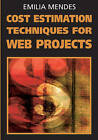 Cost Estimation Techniques for Web Projects by Emilia Mendes (Hardback, 2008)