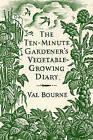 The Ten-Minute Gardener's Vegetable-Growing Diary by Val Bourne (Hardback, 2011)