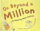 On Beyond a Million: An Amazing Math Journey by David M Schwartz (Hardback, 2001)