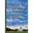 U.S. Domestic Food & Nutrition Assistance: Policies & Programs by Nova Science Publishers Inc (Hardback, 2015)