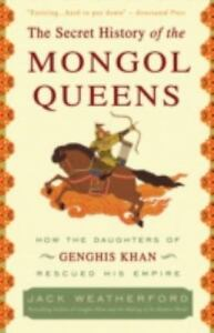 The-Secret-History-of-the-Mongol-Queens-How-the-Daughters-of-Genghis-Khan-Rescu