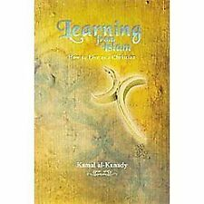 Learning from Islam : How to Live As a Christian by Kamal Al-Kanady (2012,...