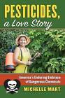 Pesticides, a Love Story: America's Enduring Embrace of Dangerouschemicals by Michelle Mart (Hardback, 2015)