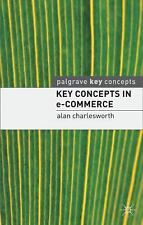 Palgrave Key Concepts: Key Concepts in E-Commerce by Alan Charlesworth (2007,...