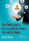 The Field Guide to Achieving HR Excellence Through Six Sigma by Daniel Bloom (Paperback, 2016)