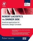 Robert Lacoste's the Darker Side: Practical Applications for Electronic Design Concepts from Circuit Cellar by Robert Lacoste (Paperback, 2009)