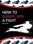 How to Always Win a Fight 9781440126079 by Dennis Kim Paperback