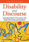 Disability and Discourse: Analysing Inclusive Conversation with People with Intellectual Disabilities by Val Williams (Paperback, 2011)