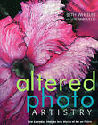Altered Photo Artistry by Lori Marquette, Beth Wheeler (Paperback, 2007)