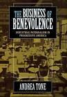 The Business of Benevolence: Industrial Paternalism in Progressive America by Andrea Tone (Hardback, 1997)