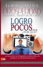 Prosperidad Integral: Deseo de Muchos, Logro de Pocos, Por Que? by Louis...