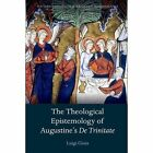 Theological Epistemology of Augustine's de Trinitate by Luigi Gioia (Paperback, 2016)
