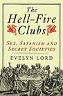 The Hellfire Clubs: Sex, Satanism and Secret Societies by Evelyn Lord (Paperback, 2010)
