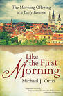 Like the First Morning: The Morning Offering as a Daily Renewal by Michael J. Ortiz (Paperback, 2015)