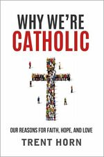 Why We're Catholic : Our Reasons for Faith, Hope, and Love by Trent Horn (2017, Paperback)