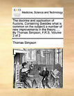 The Doctrine and Application of Fluxions. Containing (Besides What Is Common on the Subject) a Number of New Improvements in the Theory. ... by Thomas Simpson, F.R.S. Volume 2 of 2 by Thomas Simpson (Paperback / softback, 2010)