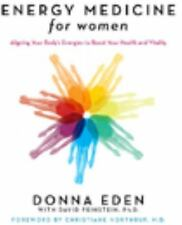 Energy Medicine for Women : Aligning Your Body's Energies to Boost Your Health and Vitality by David Feinstein and Donna Eden (2008, Paperback)